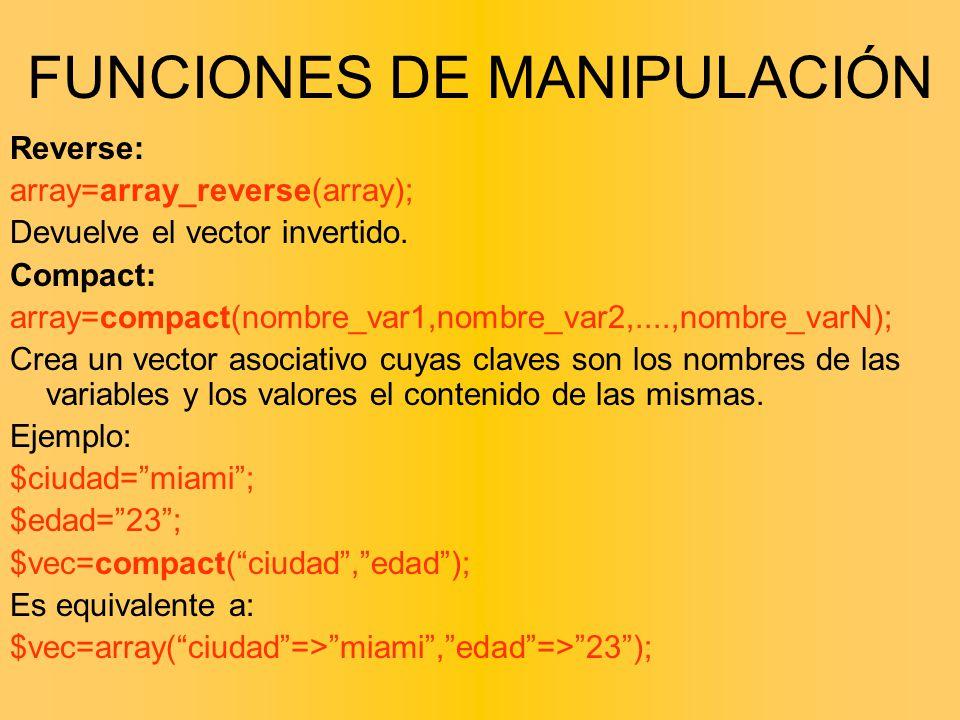 Reverse: array=array_reverse(array); Devuelve el vector invertido. Compact: array=compact(nombre_var1,nombre_var2,....,nombre_varN); Crea un vector as