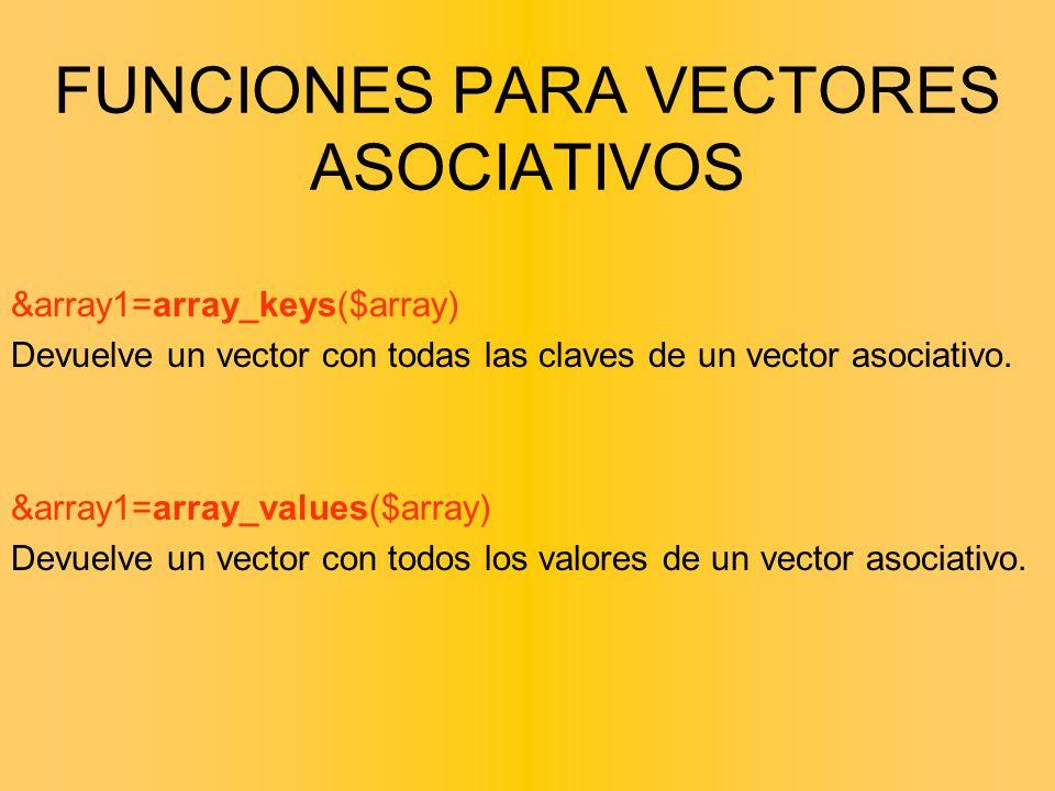FUNCIONES PARA VECTORES ASOCIATIVOS &array1=array_keys($array) Devuelve un vector con todas las claves de un vector asociativo. &array1=array_values($