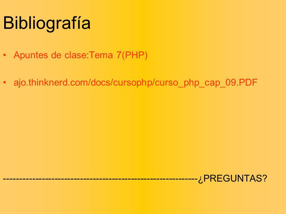 Bibliografía Apuntes de clase:Tema 7(PHP) ajo.thinknerd.com/docs/cursophp/curso_php_cap_09.PDF -------------------------------------------------------