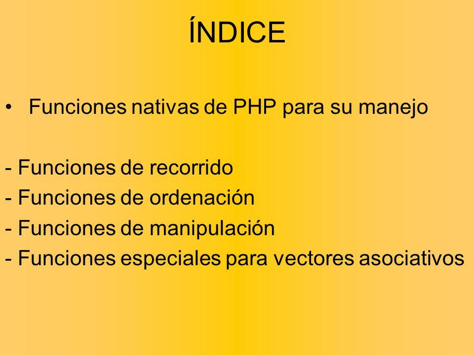 Funciones nativas de PHP para su manejo - Funciones de recorrido - Funciones de ordenación - Funciones de manipulación - Funciones especiales para vec