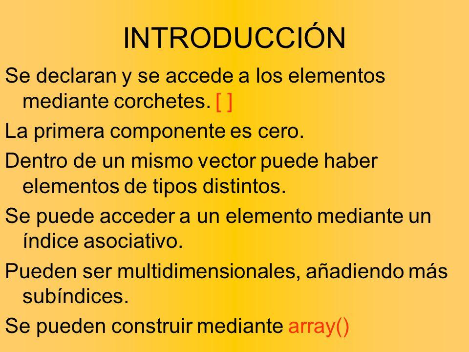 INTRODUCCIÓN Se declaran y se accede a los elementos mediante corchetes. [ ] La primera componente es cero. Dentro de un mismo vector puede haber elem