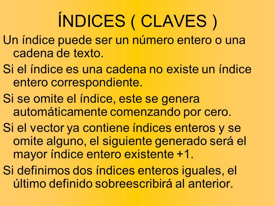 ÍNDICES ( CLAVES ) Un índice puede ser un número entero o una cadena de texto. Si el índice es una cadena no existe un índice entero correspondiente.