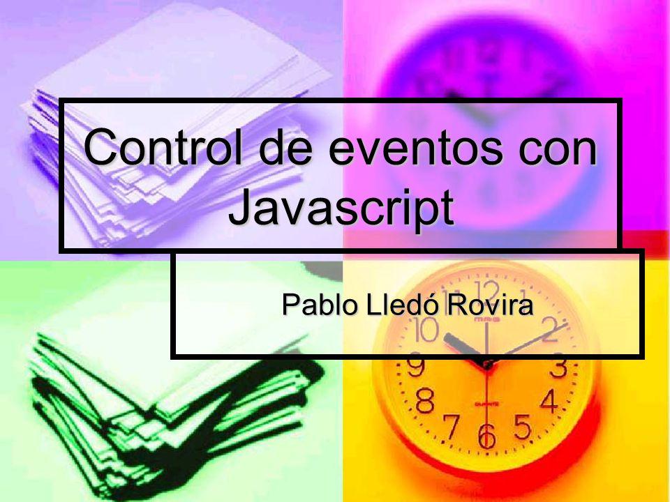 El código manejador esta en el interior del código html Patrón Ejemplo <input type= button value= Pulsar boton onClick= window.alert( Hola mundo! ) ;> Control de eventos con Javascript Eventos Eventos Codigo Codigo 11