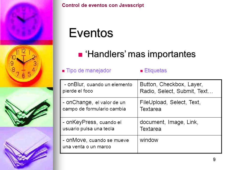 Eventos Eventos Control de eventos con Javascript Handlers mas importantes Handlers mas importantes - onBlur, cuando un elemento pierde el foco Button