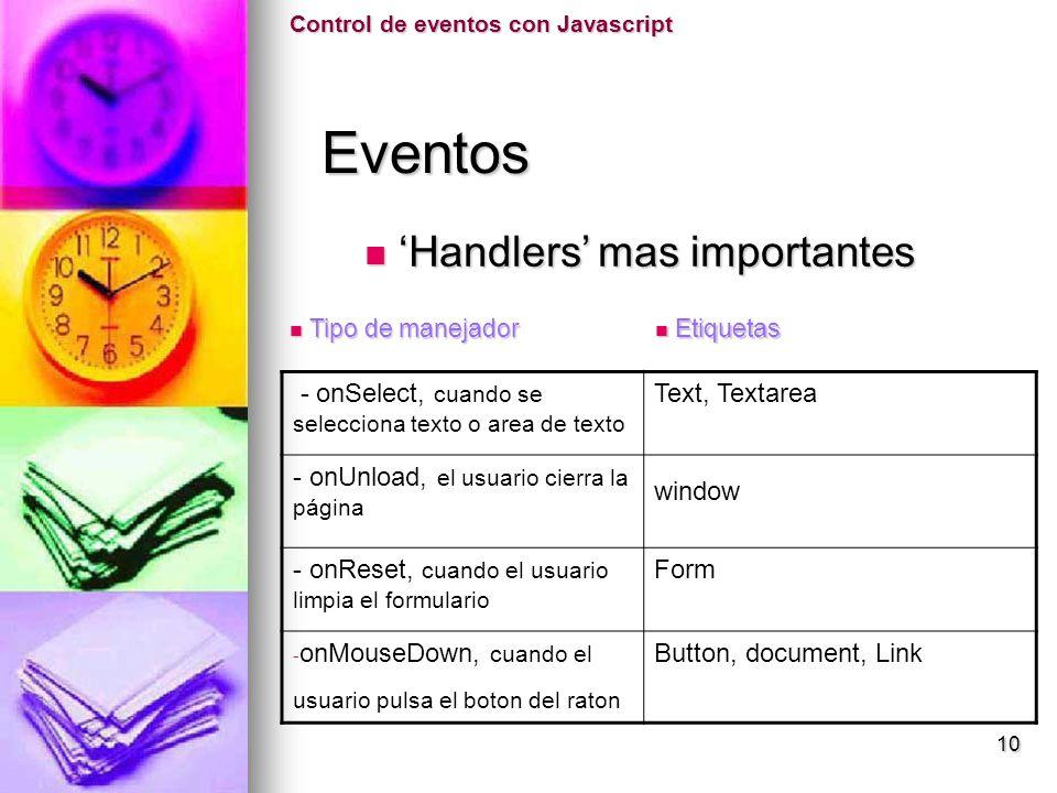 Eventos Eventos Control de eventos con Javascript Handlers mas importantes Handlers mas importantes - onSelect, cuando se selecciona texto o area de t