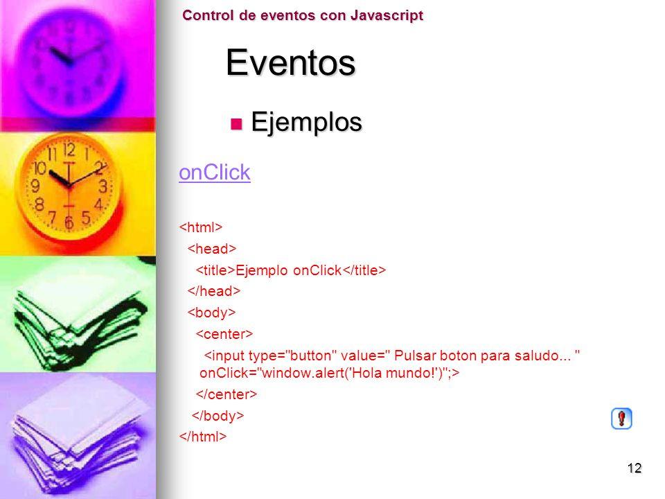Eventos Eventos onClick Ejemplo onClick Control de eventos con Javascript Ejemplos Ejemplos 12
