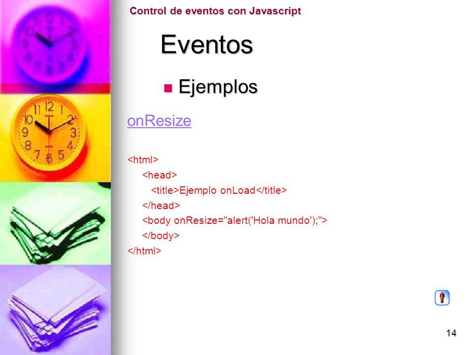 Eventos Eventos onResize Ejemplo onLoad Control de eventos con Javascript Ejemplos Ejemplos 14