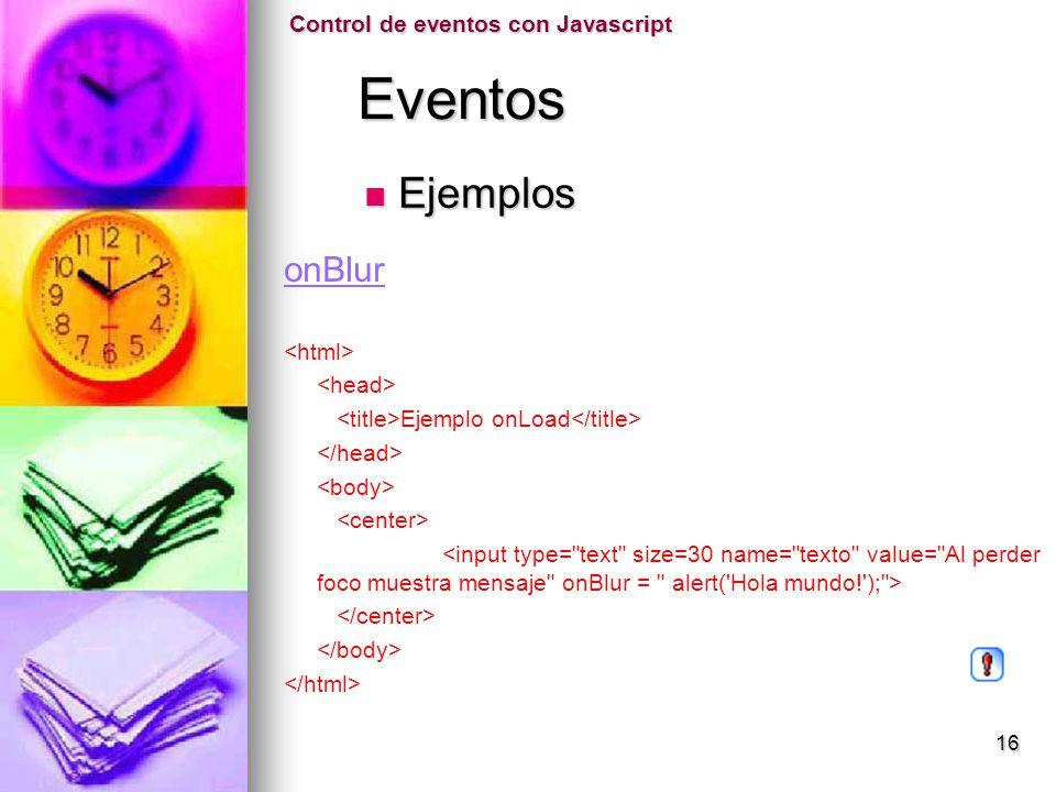 Eventos Eventos onBlur Ejemplo onLoad Control de eventos con Javascript Ejemplos Ejemplos 16
