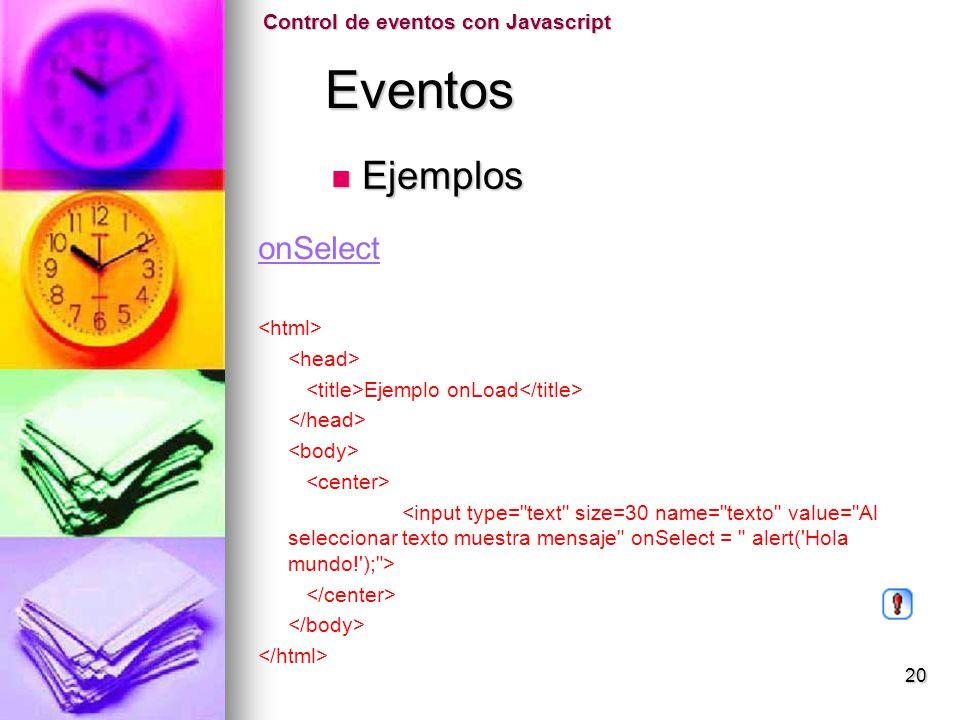 Eventos Eventos onSelect Ejemplo onLoad Control de eventos con Javascript Ejemplos Ejemplos 20