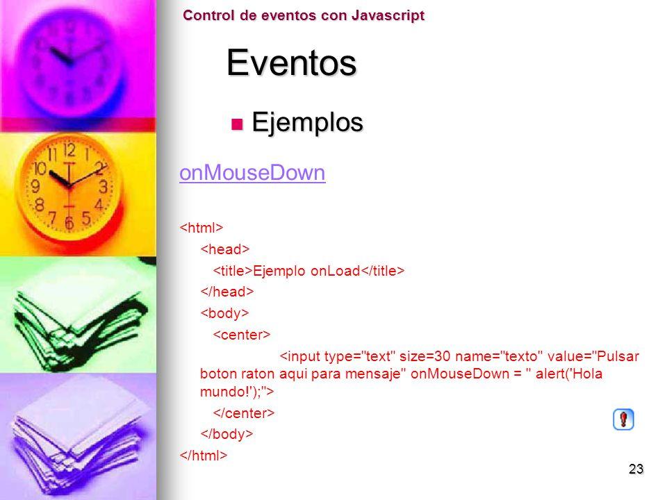 Eventos Eventos onMouseDown Ejemplo onLoad Control de eventos con Javascript Ejemplos Ejemplos 23
