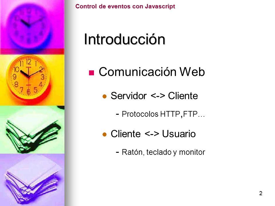 Comunicación Web Servidor Cliente - Protocolos HTTP, FTP… Cliente Usuario - Ratón, teclado y monitor Control de eventos con Javascript Introducción In