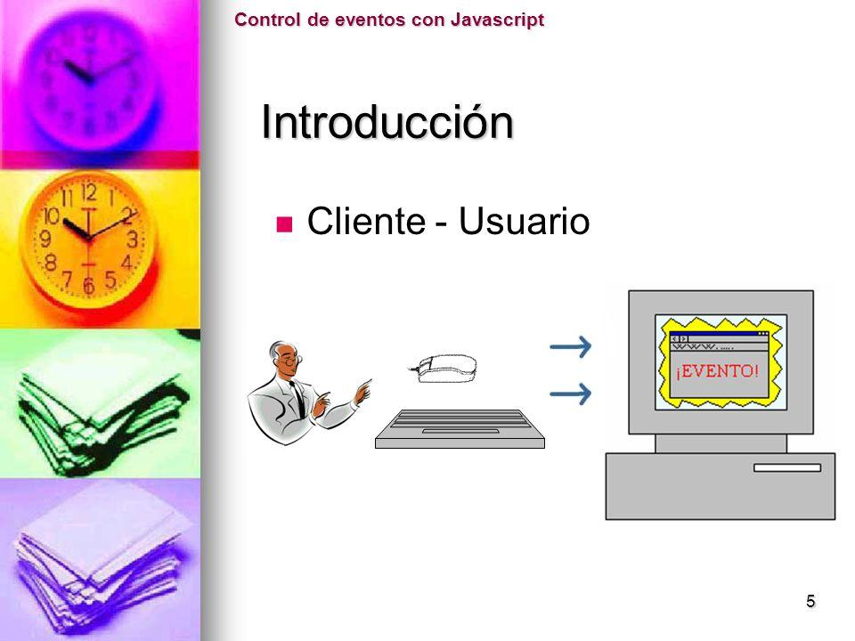 Control de eventos con Javascript Bibliografía Bibliografía http://manuales.dgsca.unam.mx/javascript/Eventos.html http://manuales.dgsca.unam.mx/javascript/Eventos.html http://www.ulpgc.es/otros/tutoriales/JavaScript/cap6.htm http://www.ulpgc.es/otros/tutoriales/JavaScript/cap6.htm http://www.elcodigo.com/tutoriales/javascript/javascript5.htm http://www.elcodigo.com/tutoriales/javascript/javascript5.htm http://www.territoriopc.com/javascript/10.htm http://www.territoriopc.com/javascript/10.htm
