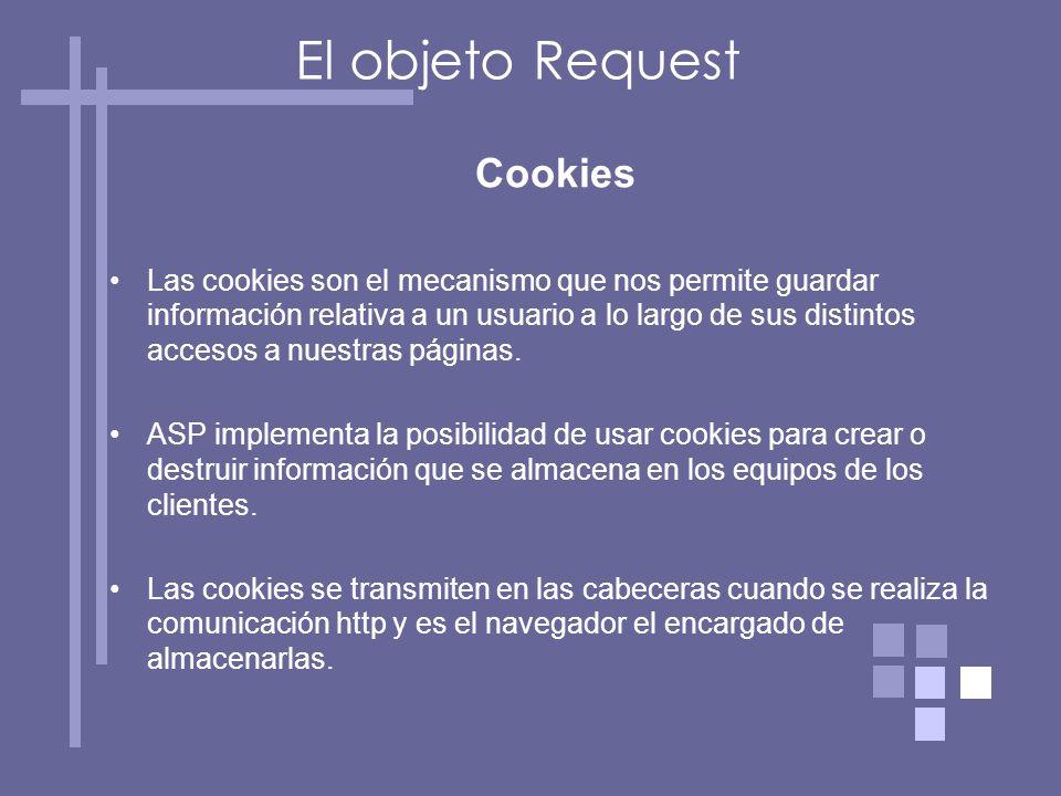 Cookies Las cookies son el mecanismo que nos permite guardar información relativa a un usuario a lo largo de sus distintos accesos a nuestras páginas.