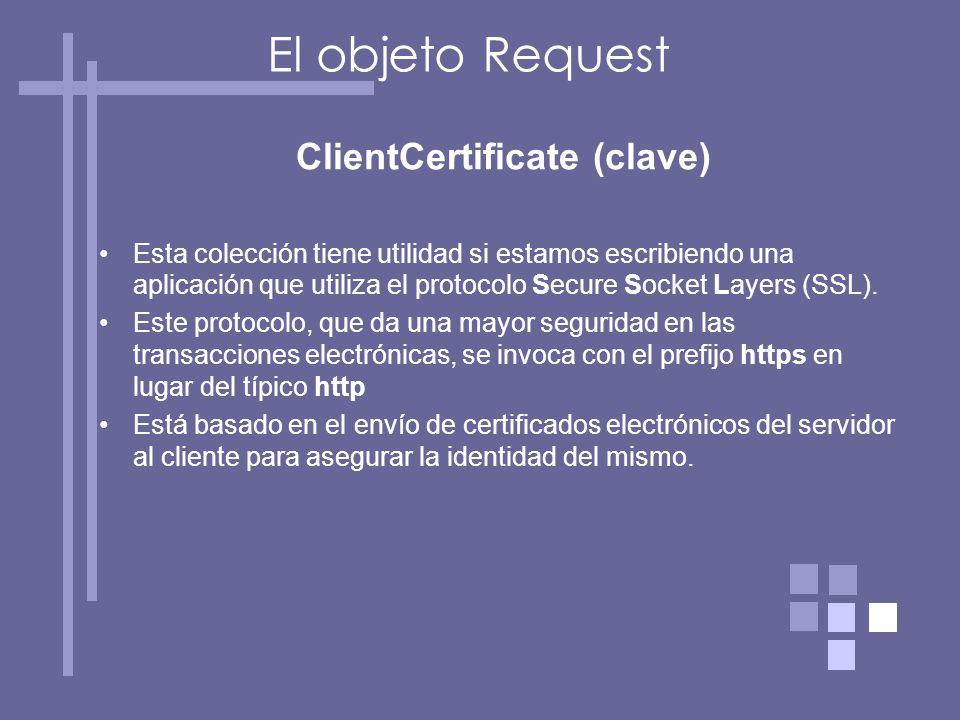 ClientCertificate (clave) Esta colección tiene utilidad si estamos escribiendo una aplicación que utiliza el protocolo Secure Socket Layers (SSL).