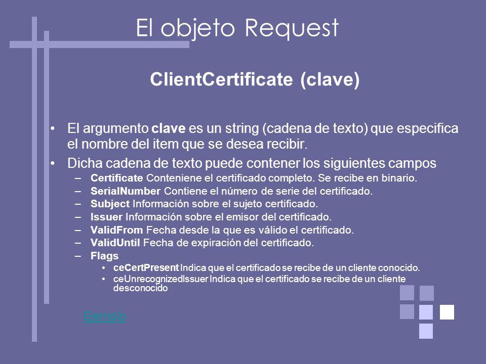 ClientCertificate (clave) El argumento clave es un string (cadena de texto) que especifica el nombre del item que se desea recibir.