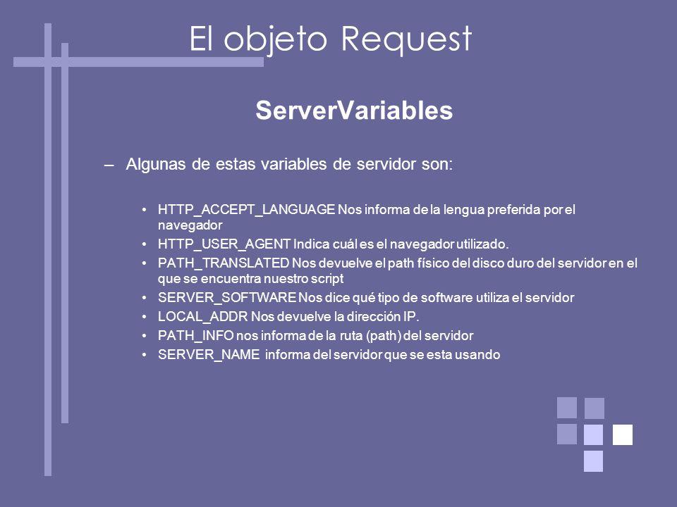 ServerVariables –Algunas de estas variables de servidor son: HTTP_ACCEPT_LANGUAGE Nos informa de la lengua preferida por el navegador HTTP_USER_AGENT Indica cuál es el navegador utilizado.