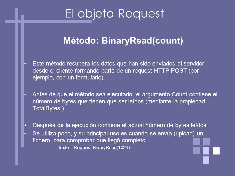 Método: BinaryRead(count) Este método recupera los datos que han sido enviados al servidor desde el cliente formando parte de un request HTTP POST (por ejemplo, con un formulario).