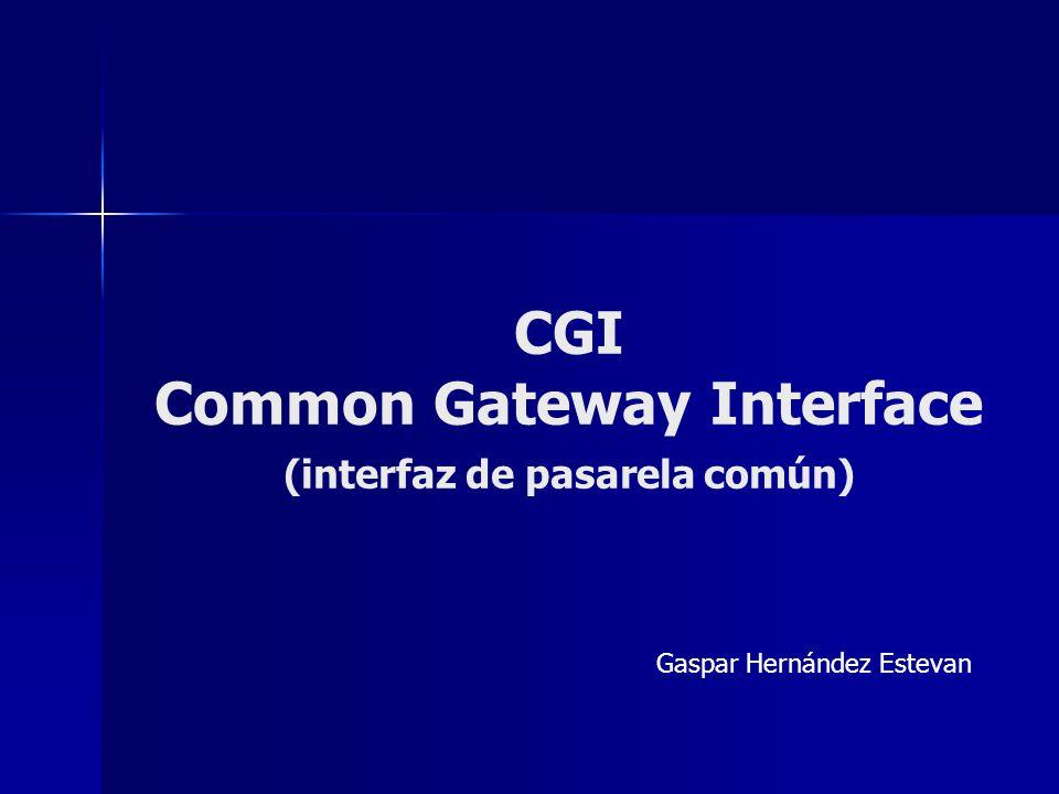VARIABLE DE ENTORNO CGI: Especificas del servidor Características del servidor: GATEWAY_INTERFACE.