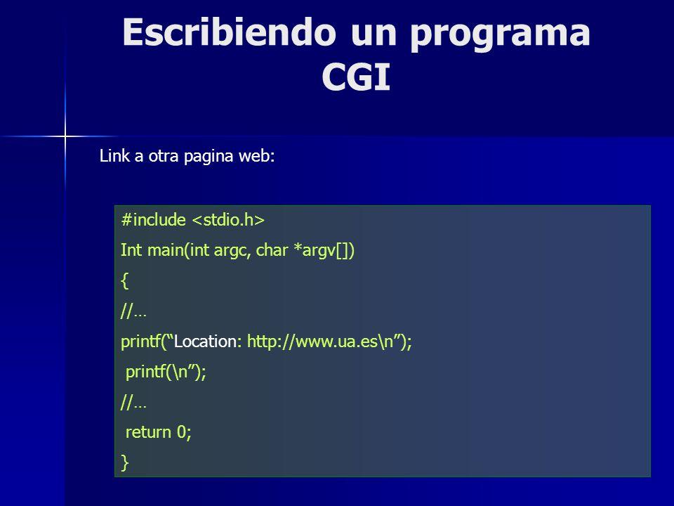 Escribiendo un programa CGI #include Int main(int argc, char *argv[]) { //… printf(Location: http://www.ua.es\n); printf(\n); //… return 0; } Link a o