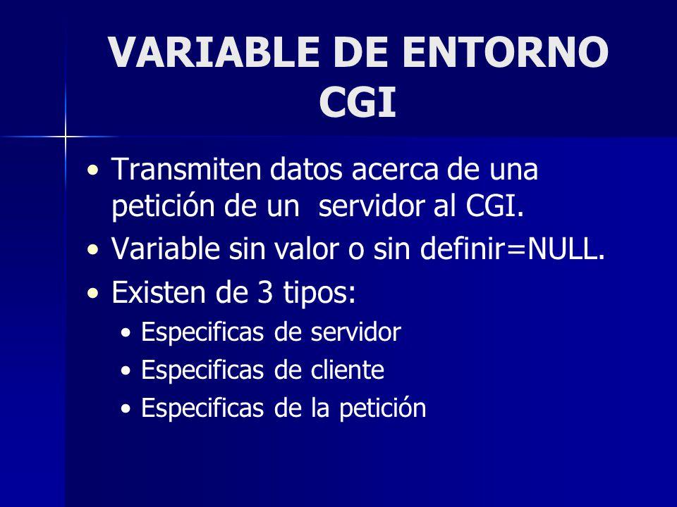 VARIABLE DE ENTORNO CGI Transmiten datos acerca de una petición de un servidor al CGI. Variable sin valor o sin definir=NULL. Existen de 3 tipos: Espe