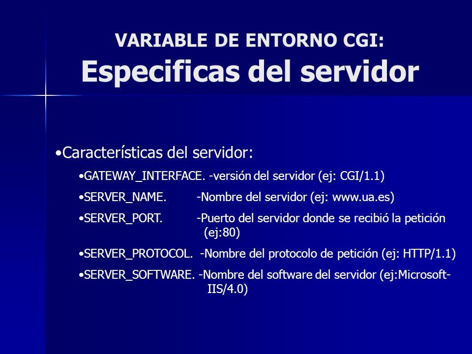 VARIABLE DE ENTORNO CGI: Especificas del servidor Características del servidor: GATEWAY_INTERFACE. -versión del servidor (ej: CGI/1.1) SERVER_NAME.-No