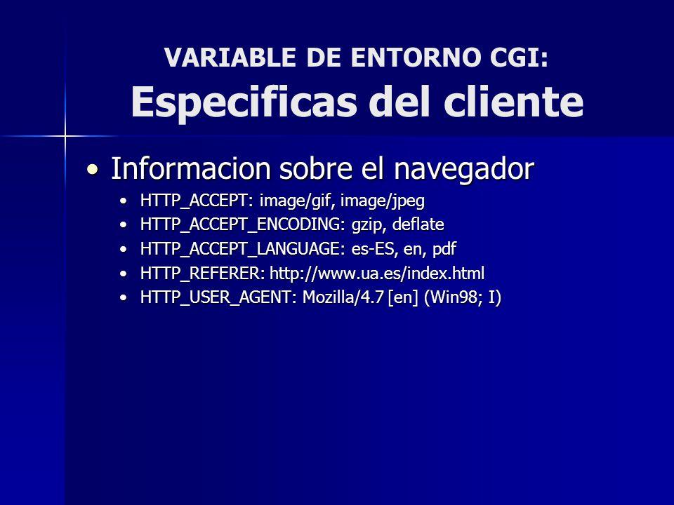 VARIABLE DE ENTORNO CGI: Especificas del cliente Informacion sobre el navegadorInformacion sobre el navegador HTTP_ACCEPT: image/gif, image/jpegHTTP_A
