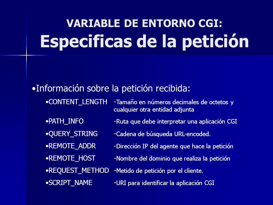 VARIABLE DE ENTORNO CGI: Especificas de la petición Información sobre la petición recibida: CONTENT_LENGTH- Tamaño en números decimales de octetos y c