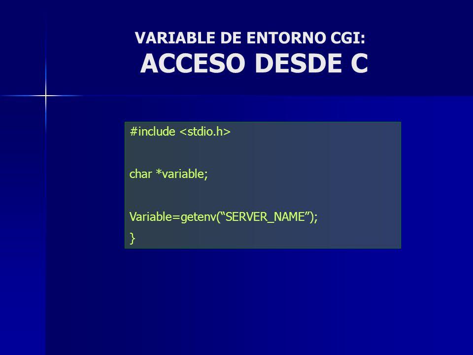 VARIABLE DE ENTORNO CGI: ACCESO DESDE C #include char *variable; Variable=getenv(SERVER_NAME); }