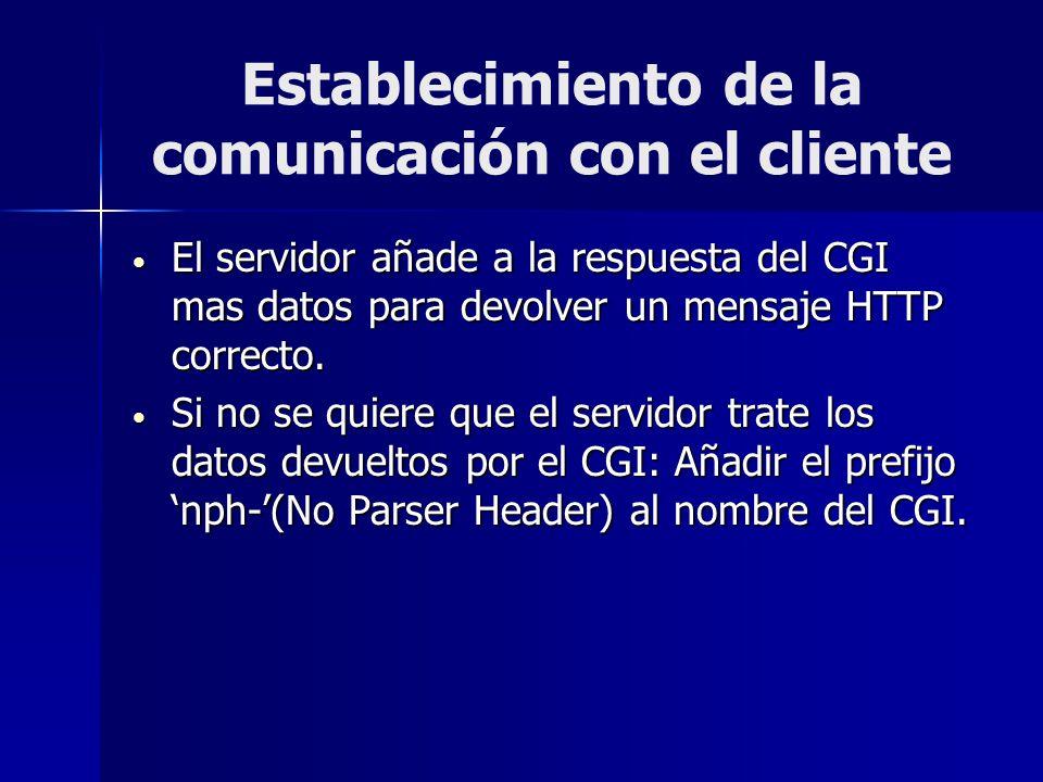 Establecimiento de la comunicación con el cliente El servidor añade a la respuesta del CGI mas datos para devolver un mensaje HTTP correcto. El servid
