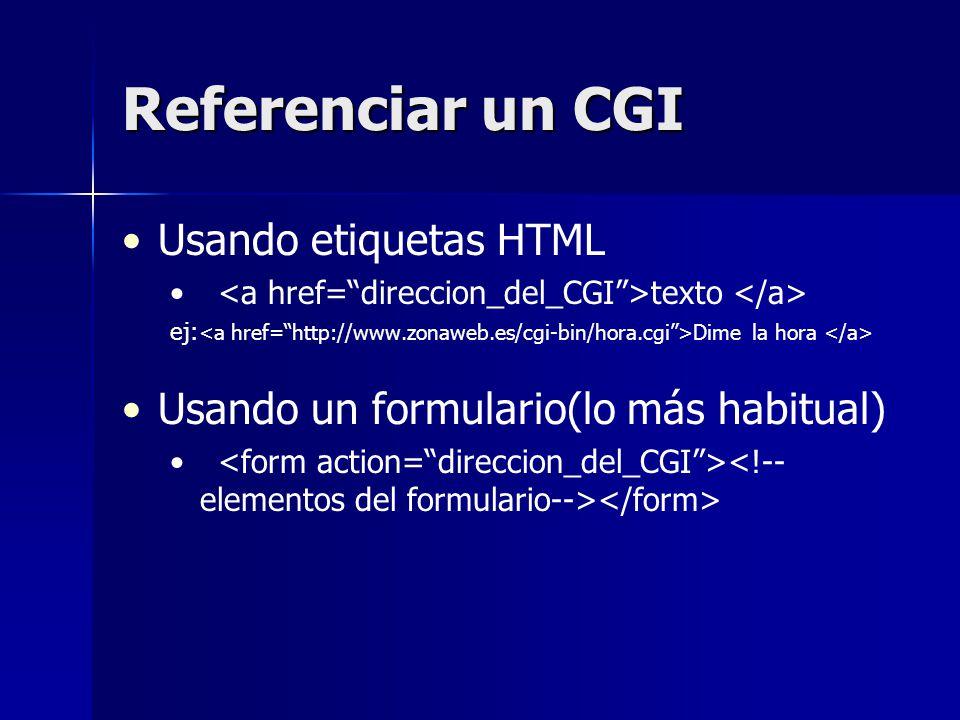 Referenciar un CGI Usando etiquetas HTML texto ej: Dime la hora Usando un formulario(lo más habitual)