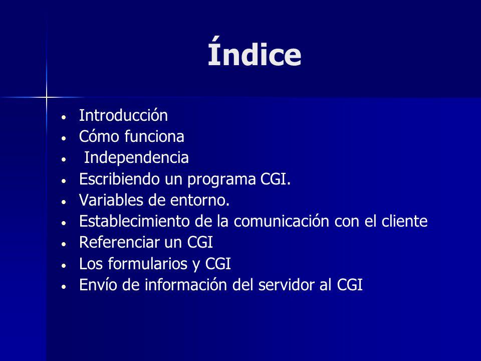 Índice Introducción Cómo funciona Independencia Escribiendo un programa CGI. Variables de entorno. Establecimiento de la comunicación con el cliente R