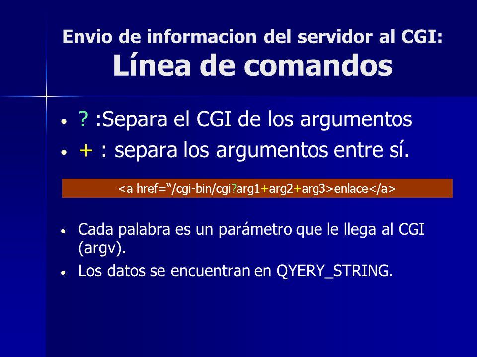Envio de informacion del servidor al CGI: Línea de comandos ? :Separa el CGI de los argumentos + : separa los argumentos entre sí. Cada palabra es un