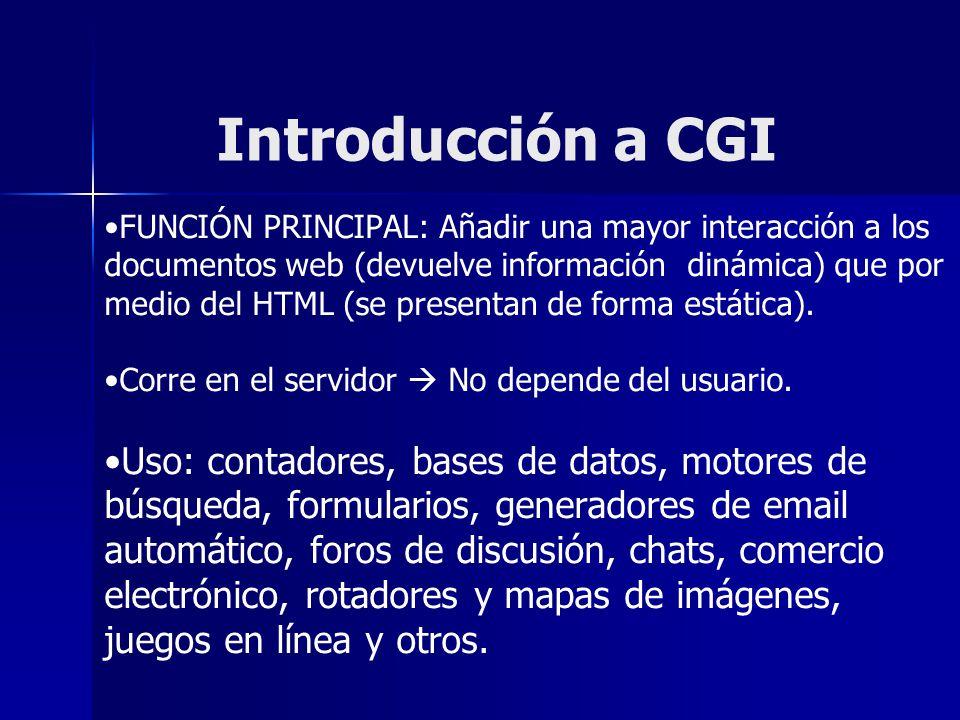 Introducción a CGI FUNCIÓN PRINCIPAL: Añadir una mayor interacción a los documentos web (devuelve información dinámica) que por medio del HTML (se pre