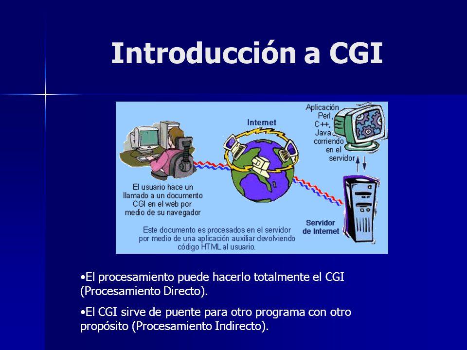 Introducción a CGI El procesamiento puede hacerlo totalmente el CGI (Procesamiento Directo). El CGI sirve de puente para otro programa con otro propós