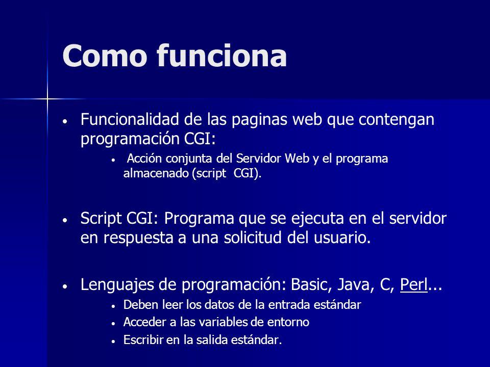 Como funciona Funcionalidad de las paginas web que contengan programación CGI: Acción conjunta del Servidor Web y el programa almacenado (script CGI).