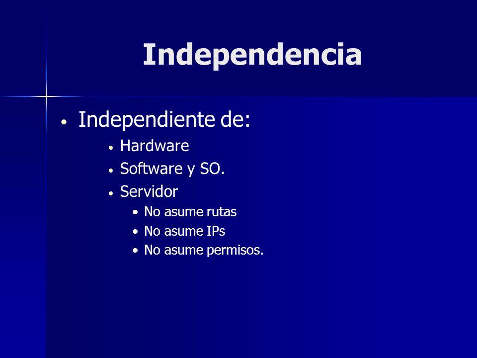 Independencia Independiente de: Hardware Software y SO. Servidor No asume rutas No asume IPs No asume permisos.