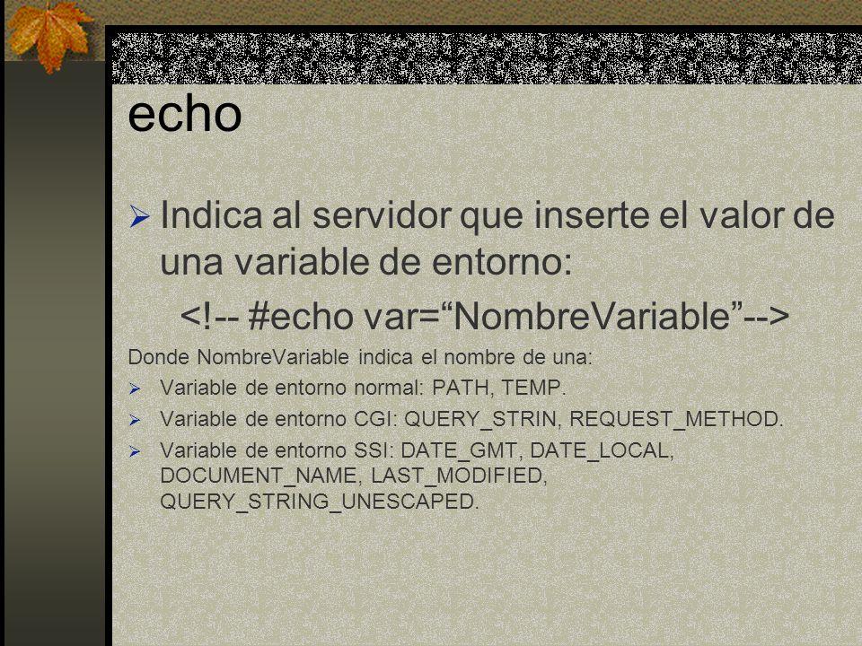 echo Indica al servidor que inserte el valor de una variable de entorno: Donde NombreVariable indica el nombre de una: Variable de entorno normal: PAT