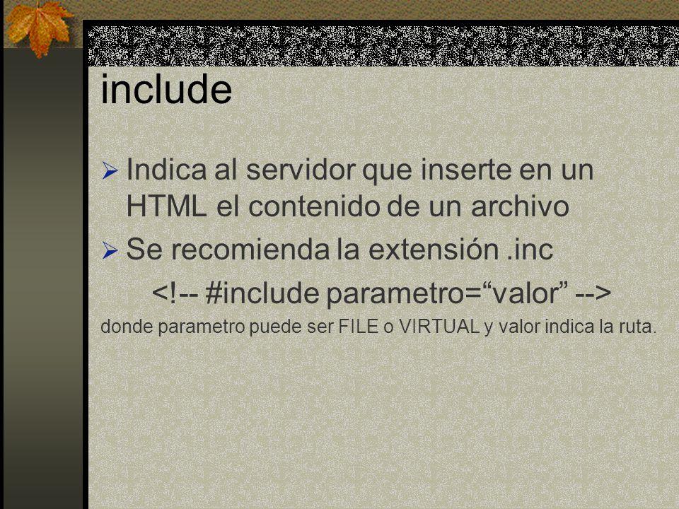 include Indica al servidor que inserte en un HTML el contenido de un archivo Se recomienda la extensión.inc donde parametro puede ser FILE o VIRTUAL y