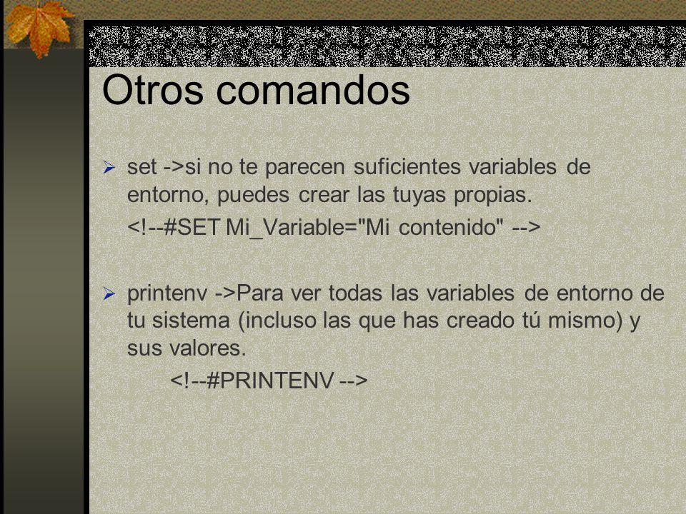 Otros comandos set ->si no te parecen suficientes variables de entorno, puedes crear las tuyas propias. printenv ->Para ver todas las variables de ent