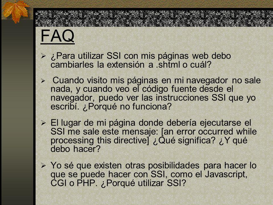 FAQ ¿Para utilizar SSI con mis páginas web debo cambiarles la extensión a.shtml o cuál? Cuando visito mis páginas en mi navegador no sale nada, y cuan