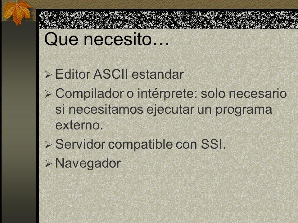 Que necesito… Editor ASCII estandar Compilador o intérprete: solo necesario si necesitamos ejecutar un programa externo. Servidor compatible con SSI.