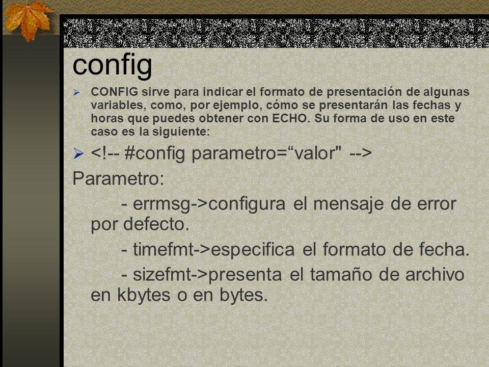 config CONFIG sirve para indicar el formato de presentación de algunas variables, como, por ejemplo, cómo se presentarán las fechas y horas que puedes