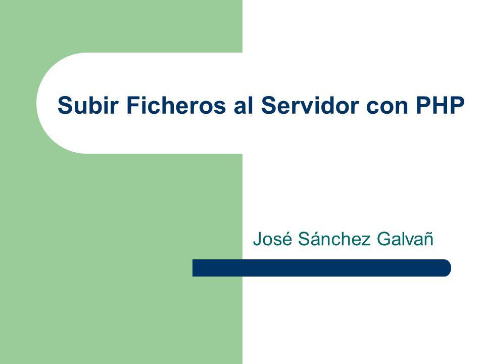 Subir Ficheros al Servidor con PHP José Sánchez Galvañ