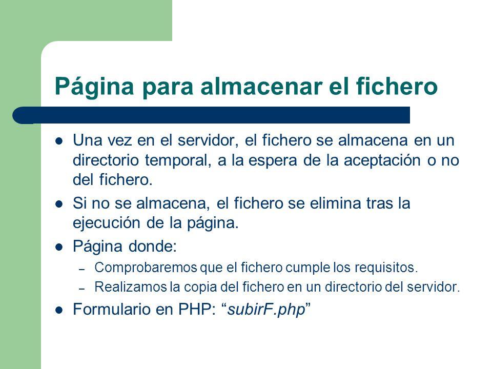 Página para almacenar el fichero Una vez en el servidor, el fichero se almacena en un directorio temporal, a la espera de la aceptación o no del fichero.