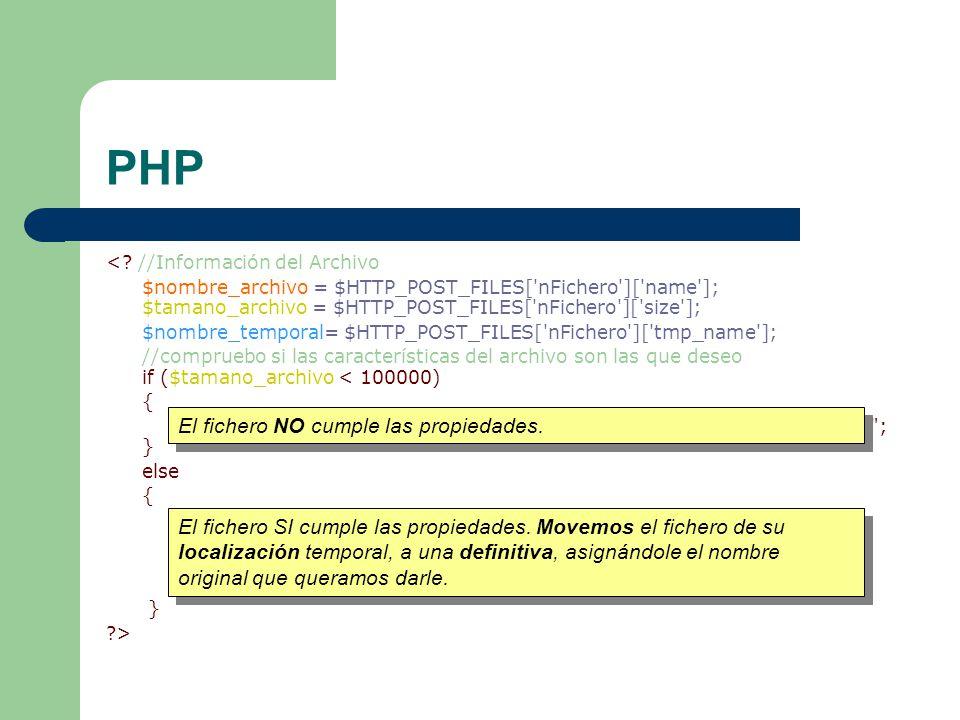 PHP <? //Información del Archivo $nombre_archivo = $HTTP_POST_FILES['nFichero']['name']; $tamano_archivo = $HTTP_POST_FILES['nFichero']['size']; $nomb