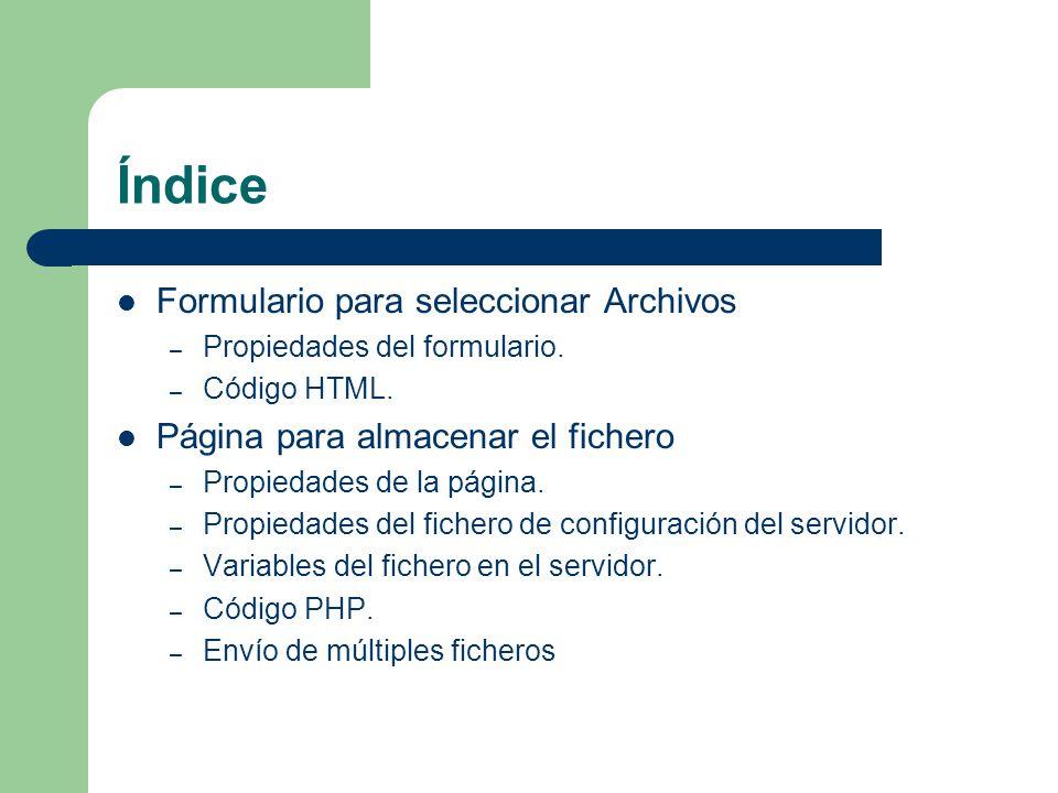 Variables de fichero en el servidor $_FILES: variable que contiene la información del fichero: – $HTTP_POST_FILES[nFichero][name]: Nombre original del fichero en el cliente.