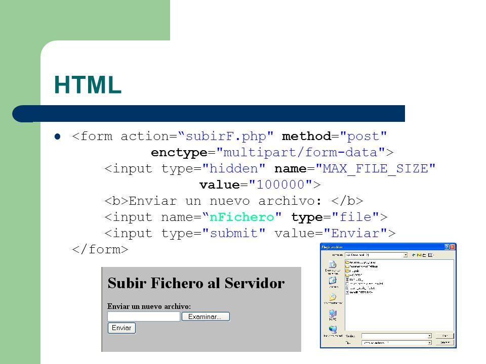 HTML Enviar un nuevo archivo: subirF.php: Fichero en php encargado de subir el fichero al servidor.