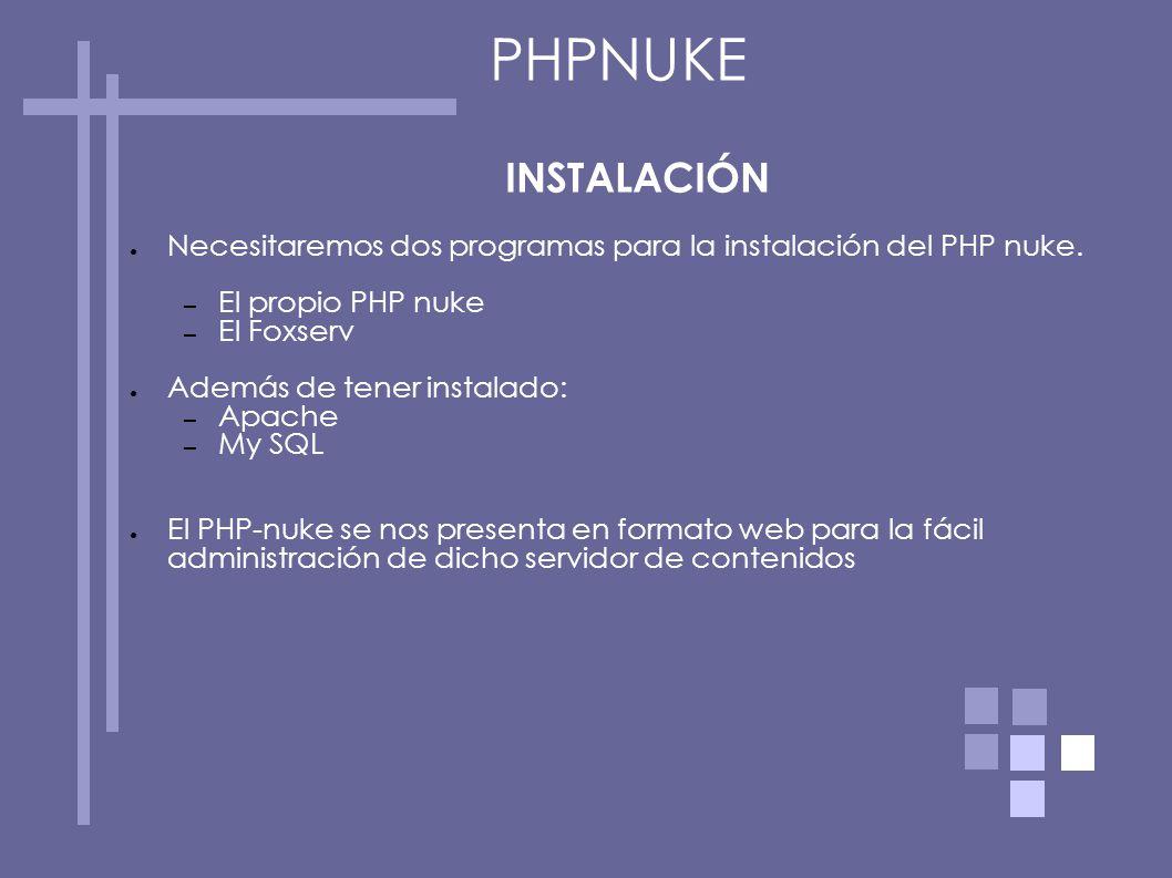 INSTALACIÓN Necesitaremos dos programas para la instalación del PHP nuke. – El propio PHP nuke – El Foxserv Además de tener instalado: – Apache – My S