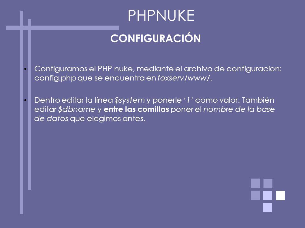 CONFIGURACIÓN Configuramos el PHP nuke, mediante el archivo de configuracion: config.php que se encuentra en foxserv/www/. Dentro editar la línea $sys
