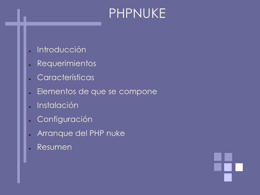 Introducción Requerimientos Características Elementos de que se compone Instalación Configuración Arranque del PHP nuke Resumen